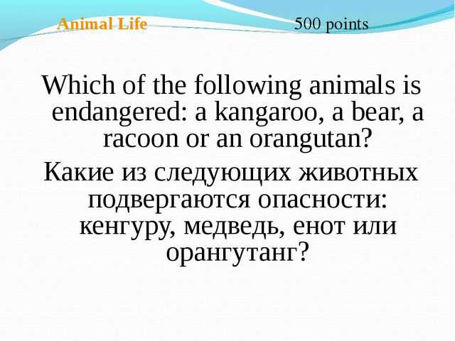 Animal Life 500 points Which of the following animals is endangered: a kanga...