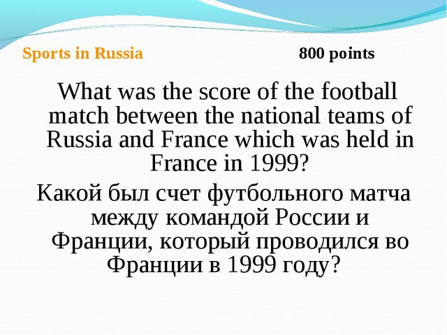 Sports in Russia 800 points What was the score of the football match between...