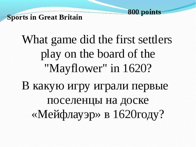 Sports in Great Britain What game did the first settlers play on the board of...