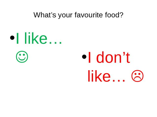 What's your favourite food? I like… I don't like… 