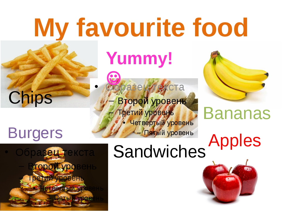 My favourite food Yummy!  Chips Burgers Sandwiches Bananas Apples
