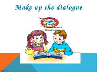Make up the dialogue © Фокина Лидия Петровна