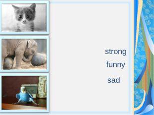 strong funny sad