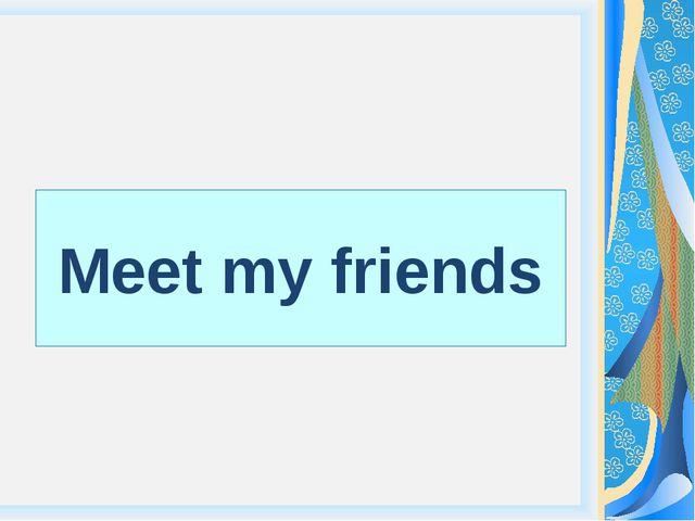 Meet my friends