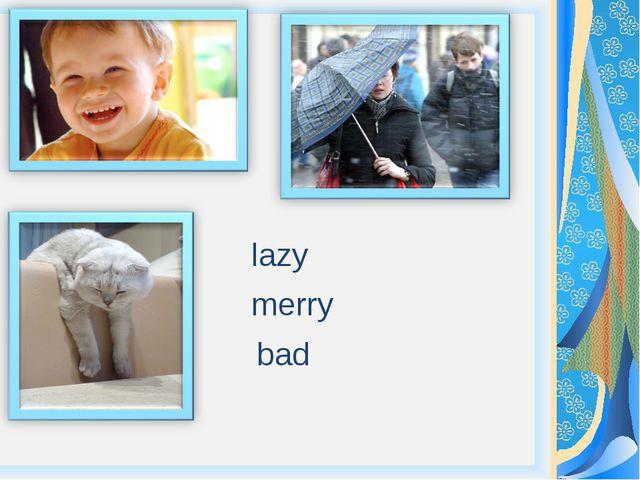lazy merry bad