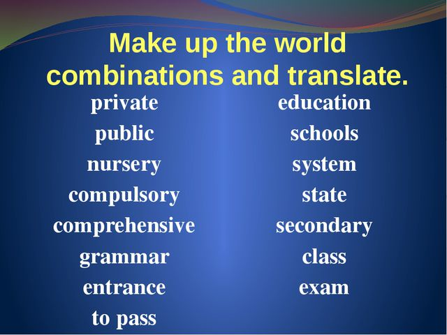 Make up the world combinations and translate. private education public school...
