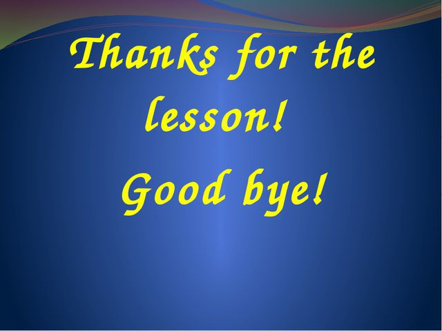 Thanks for the lesson! Good bye!
