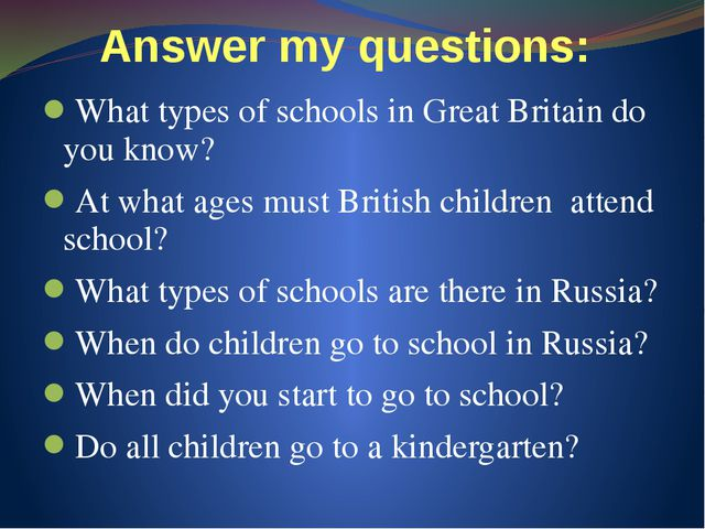 Answer my questions: What types of schools in Great Britain do you know? At w...