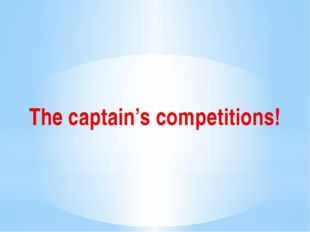 The captain's competitions!