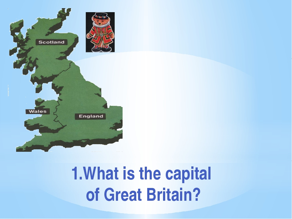1.What is the capital of Great Britain?