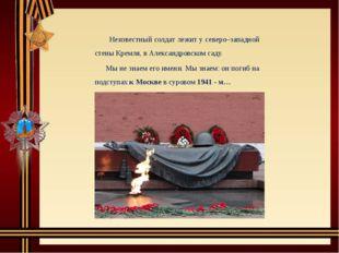 Неизвестный солдат лежит у северо–западной стены Кремля, в Александровском с
