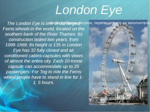 London Eye The London Eye is one of the largest Ferris wheels in the world, l