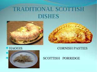 TRADITIONAL SCOTТISH DISHES Haggis HAGGIS CORNISH PASTIES SCOTTISH PORRIDGE