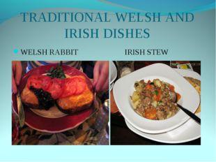 TRADITIONAL WELSH AND IRISH DISHES WELSH RABBIT IRISH STEW