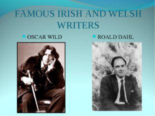 FAMOUS IRISH AND WELSH WRITERS OSCAR WILD ROALD DAHL