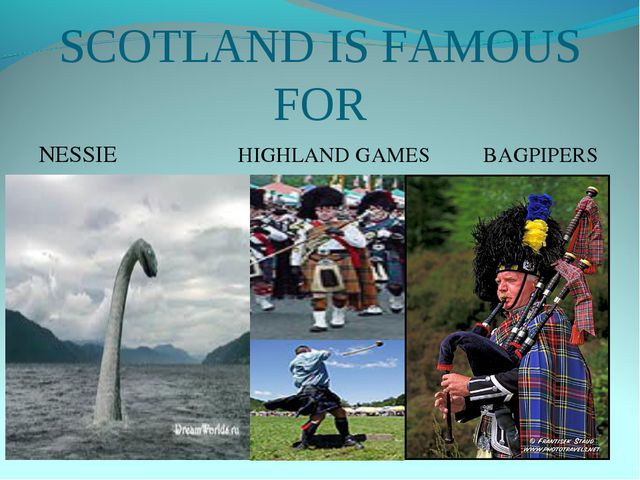 SCOTLAND IS FAMOUS FOR NESSIE HIGHLAND GAMES BAGPIPERS