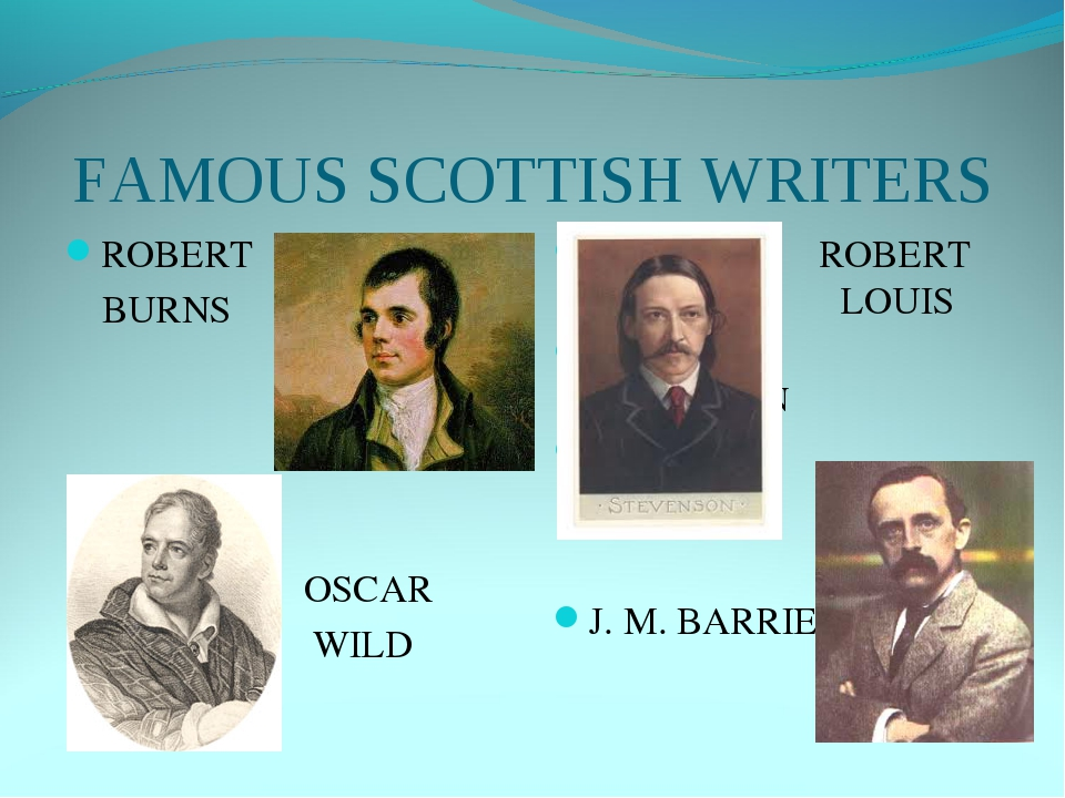 FAMOUS SCOTTISH WRITERS ROBERT BURNS OSCAR WILD ROBERT LOUIS LOUIS STEVENSON...