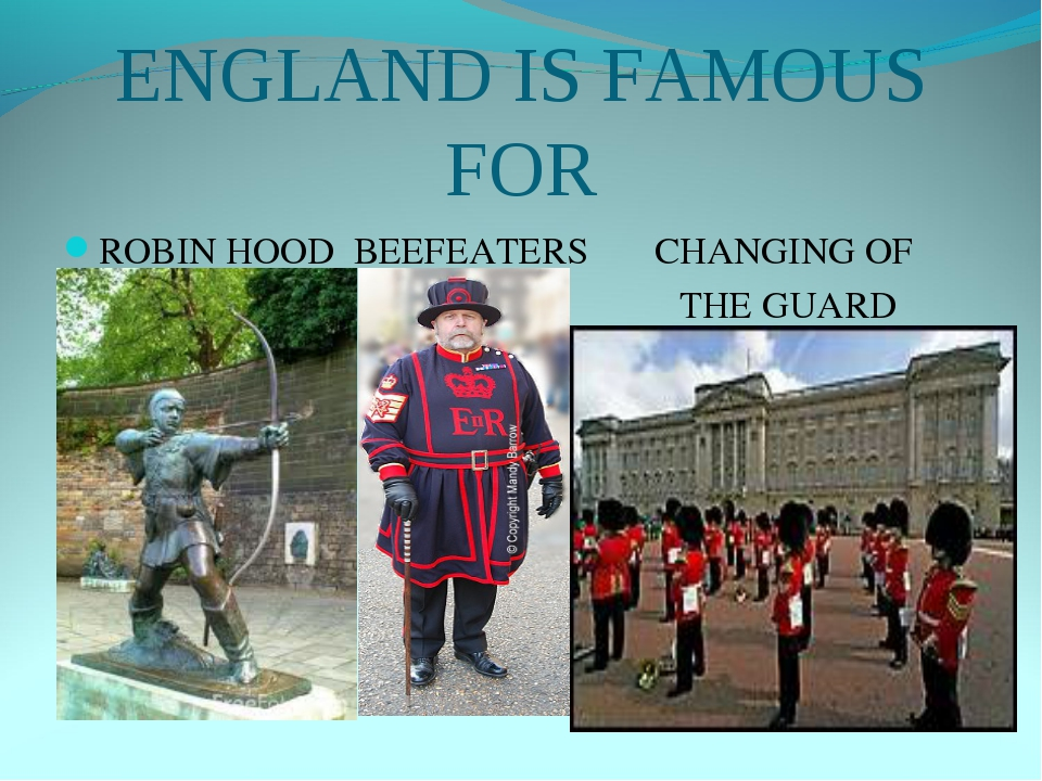ENGLAND IS FAMOUS FOR ROBIN HOOD BEEFEATERS CHANGING OF THE GUARD