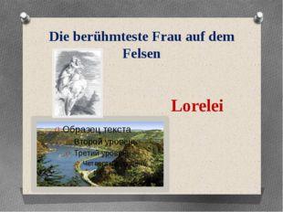 Die berühmteste Frau auf dem Felsen Lorelei