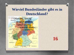Wieviel Bundesländer gibt es in Deutschland? 16