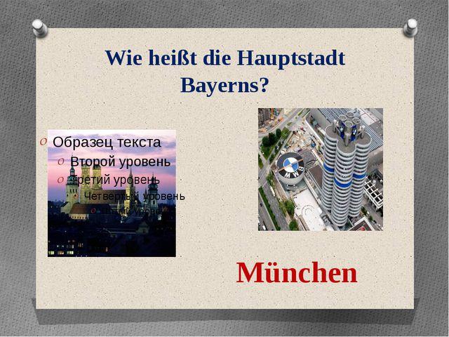 Wie heißt die Hauptstadt Bayerns? München