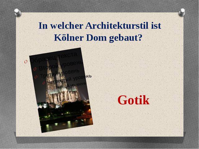 In welcher Architekturstil ist Kölner Dom gebaut? Gotik