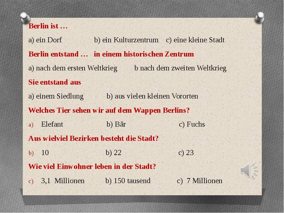 Berlin ist … a) ein Dorf b) ein Kulturzentrum c) eine kleine Stadt Berlin ent...