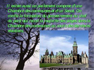II existe aussi un parlement compose d'une Chambre des communes et d'un Sena