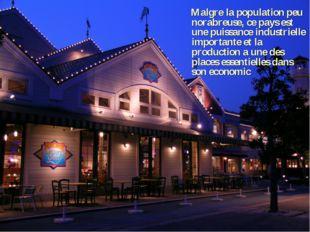 Malgre la population peu norabreuse, ce pays est une puissance industrielle