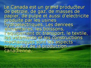 Le Canada est un grand producteur de petrole, de gaz, de masses de papier, d