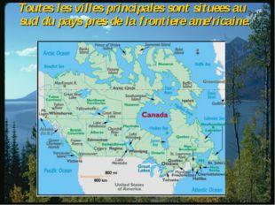 Toutes les villes principales sont situees au sud du pays pres de la frontie