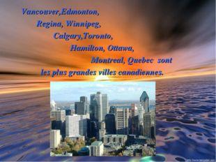 Vancouver,Edmonton, Regina, Winnipeg, Calgary,Toronto, Hamilton, Ottawa, Mon