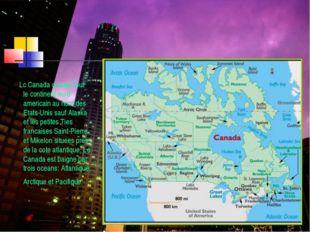 LA CARACTERISTIQUE GEOGRAPHIQUE Lc Canada occupe tout le continent nord-ameri
