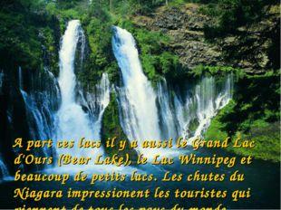 A part ces lacs il у a aussi le Grand Lac d'Ours (Bear Lake), le Lac Winnipe