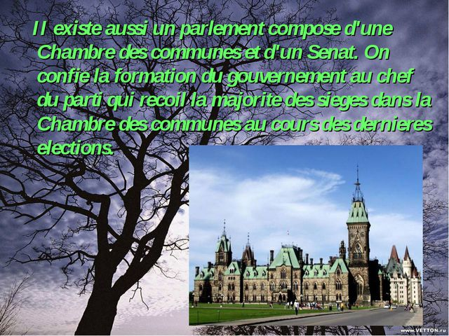 II existe aussi un parlement compose d'une Chambre des communes et d'un Sena...