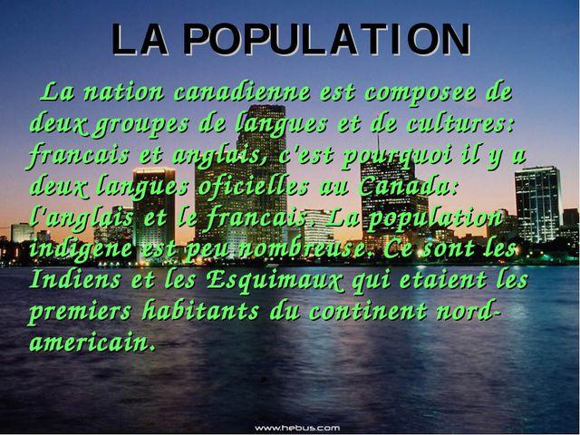 LA POPULATION La nation canadienne est composee de deux groupes de langues et...