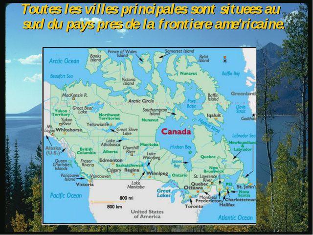 Toutes les villes principales sont situees au sud du pays pres de la frontie...