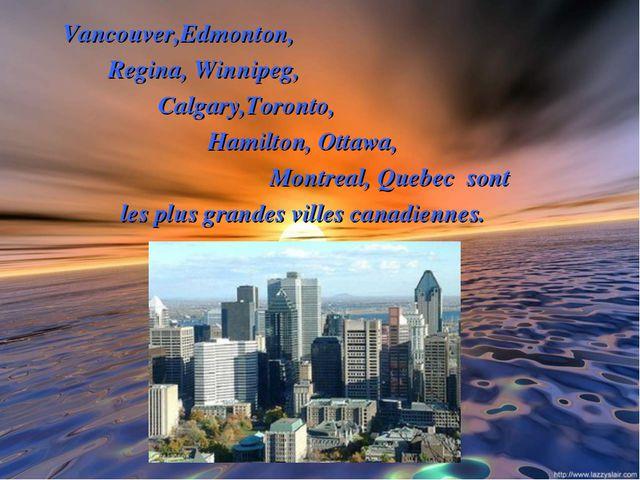 Vancouver,Edmonton, Regina, Winnipeg, Calgary,Toronto, Hamilton, Ottawa, Mon...