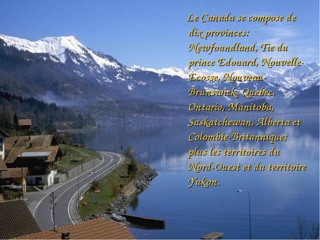 Le Canada se compose de dix provinces: Newfoundland, Tie du prince Edouard,...