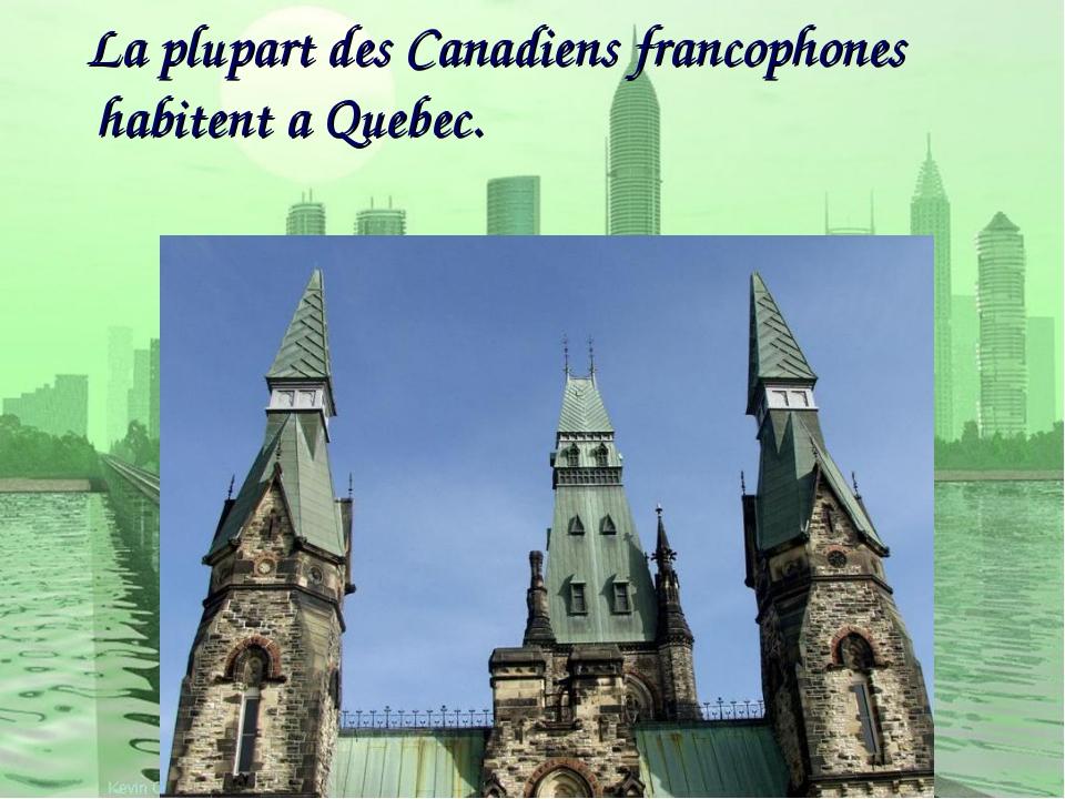 La plupart des Canadiens francophones habitent a Quebec.