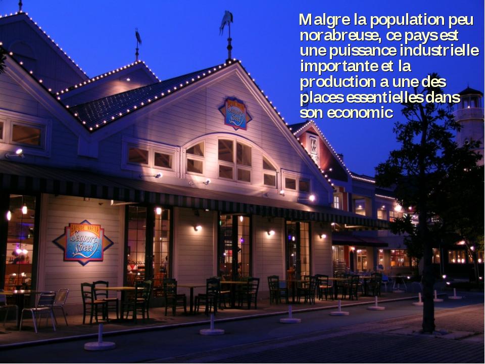 Malgre la population peu norabreuse, ce pays est une puissance industrielle...