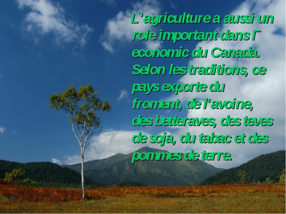 L'agriculture a aussi un role important dans Г economic du Canada. Selon les...