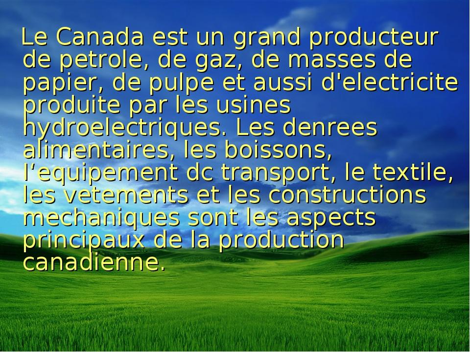 Le Canada est un grand producteur de petrole, de gaz, de masses de papier, d...