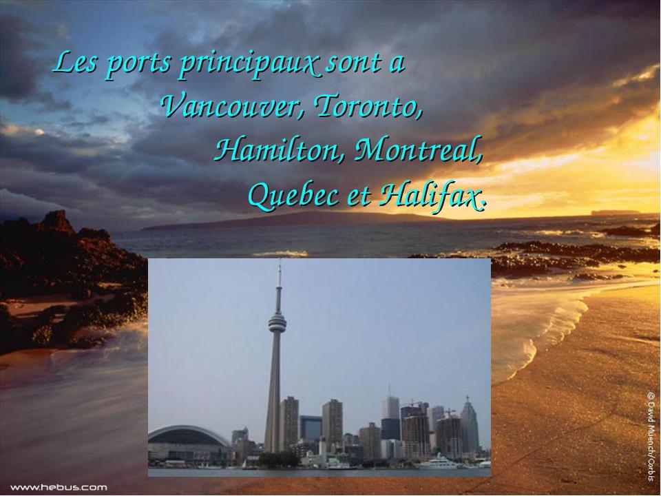 Les ports principaux sont a Vancouver, Toronto, Hamilton, Montreal, Quebec e...