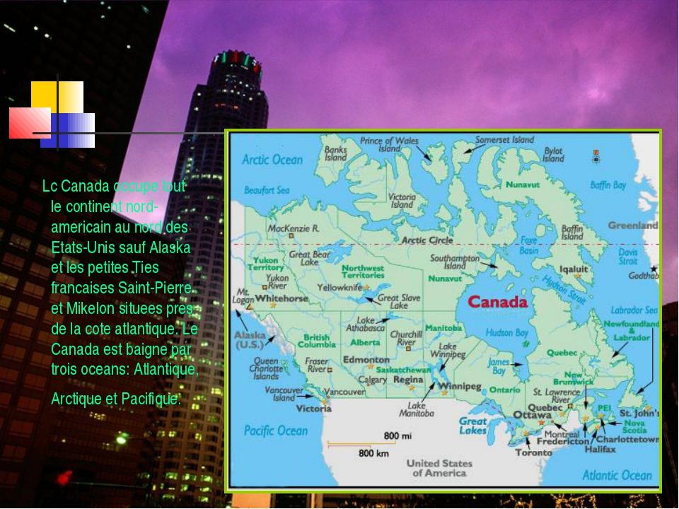 LA CARACTERISTIQUE GEOGRAPHIQUE Lc Canada occupe tout le continent nord-ameri...