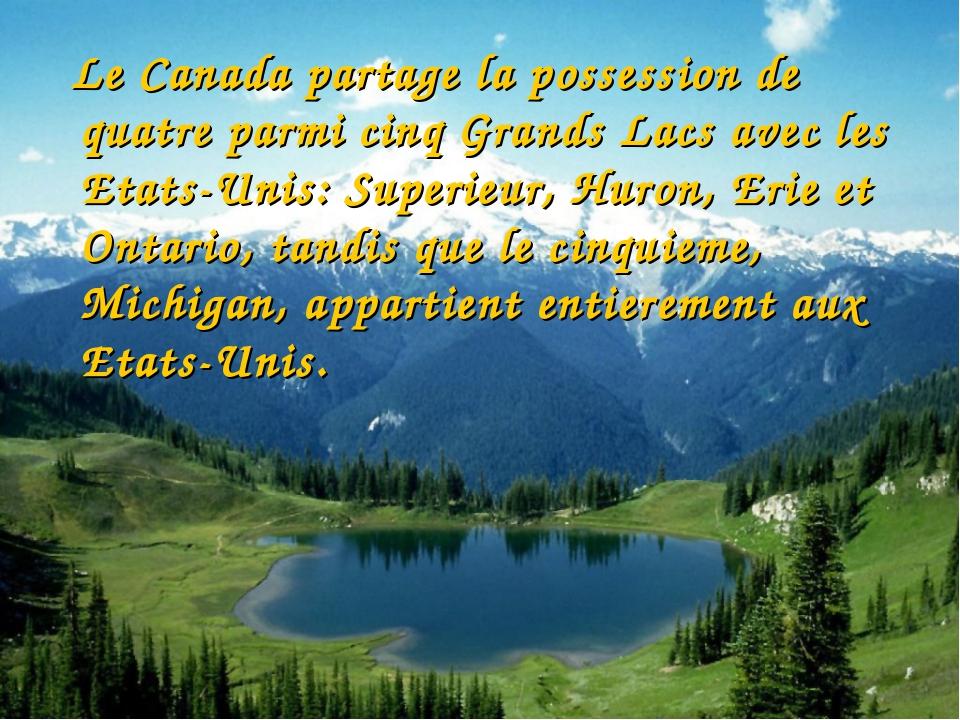 Le Canada partage la possession de quatre parmi cinq Grands Lacs avec les Et...