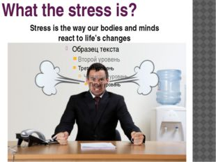What the stress is? Stress is the way our bodies and minds react to life's ch