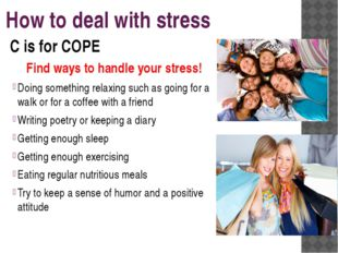 How to deal with stress Find ways to handle your stress! Doing something rela