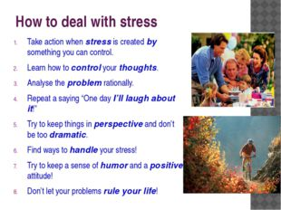 How to deal with stress Take action when stress is created by something you c