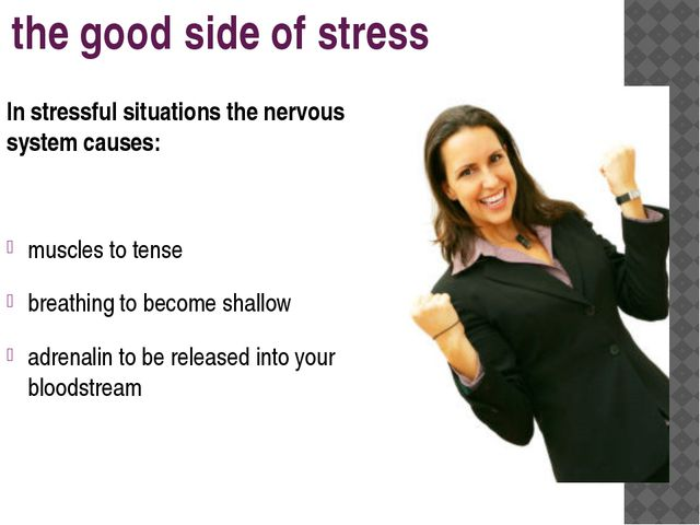 the good side of stress In stressful situations the nervous system causes: mu...